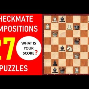 27 Checkmate Compositions and Puzzles! | Test Your Score!