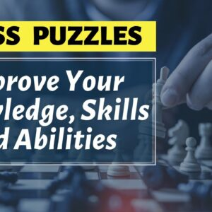 Chess Puzzles - Improve Your Knowledge, Skills and Abilities