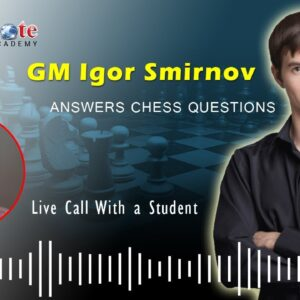 GM Igor Smirnov Answers Chess Questions | Live Call With a Student