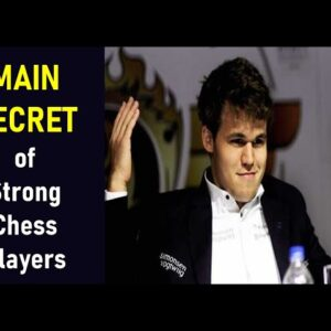 The Main SECRET of Strong Chess Players