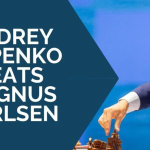 andrey esipenko beats magnus carlsen game analysis