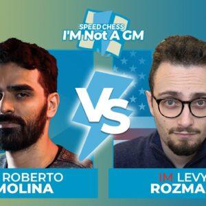 Roberto Molina vs Levy Rozman | I'm Not A GM Speed Chess Championship FINAL