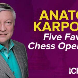 anatoly karpovs five favorite chess openings