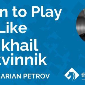 learn to play like mikhail botvinnik with gm marian petrov tcw academy