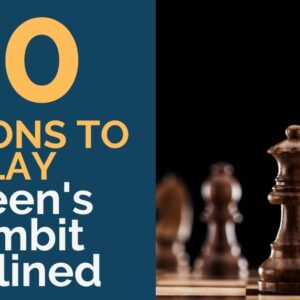 10 reasons to play the queens gambit declined