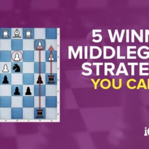5 winning chess middlegame strategies you can use now