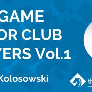 endgame for club players vol 1 with im mat kolosowski tcw academy