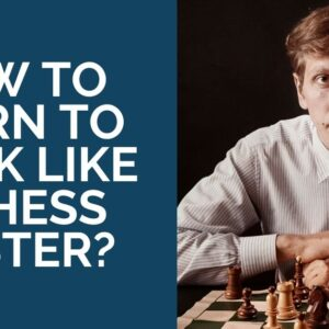 how to learn to think like a chess master