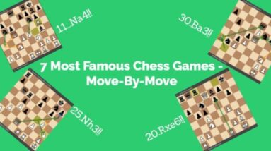 7 most famous chess games move by move