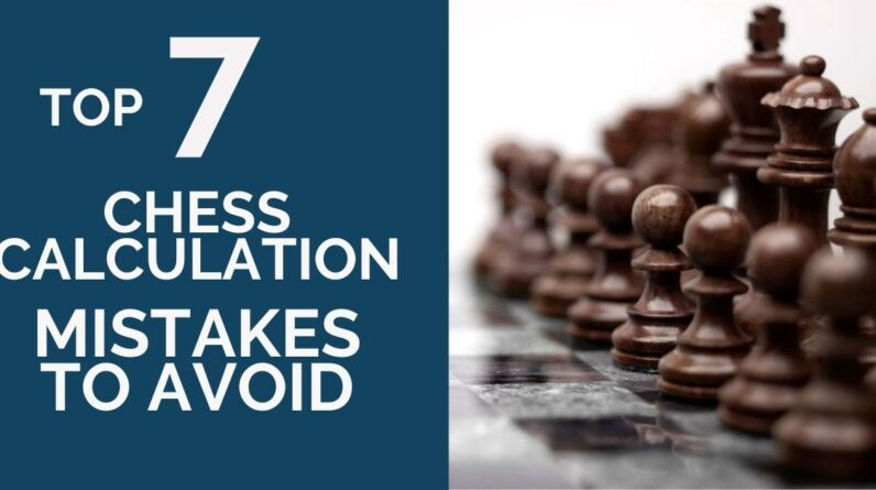 top 7 chess calculation mistakes to avoid